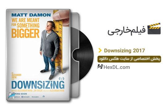 دانلود فیلم کوچک سازی Downsizing 2017