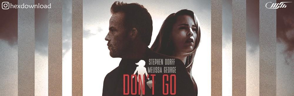 دانلود فیلم Dont Go 2018