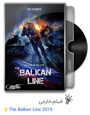 دانلود فیلم The Balkan Line 2019