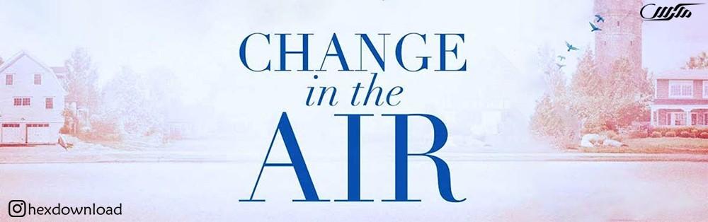 دانلود فیلم Change in the Air 2018