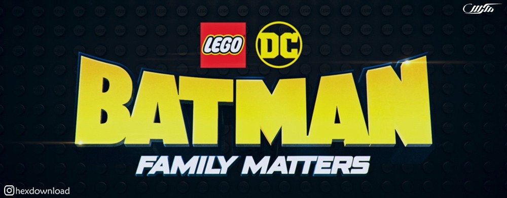 دانلود انیمیشن LEGO DC Batman Family Matters 2019